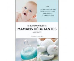 Le guide pratique des mamans débutantes