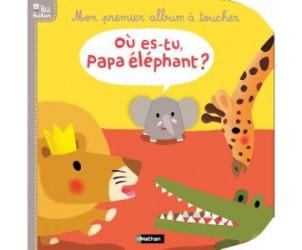 Livre Où es-tu papa éléphant ? Mon premier album à toucher