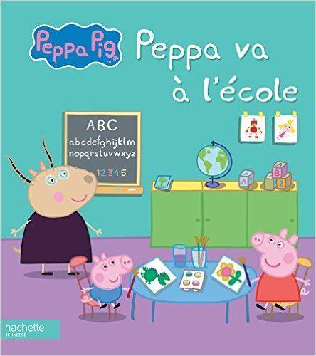 Peppa Pig Peppa Va à L école Hachette Jeunesse Avis Et